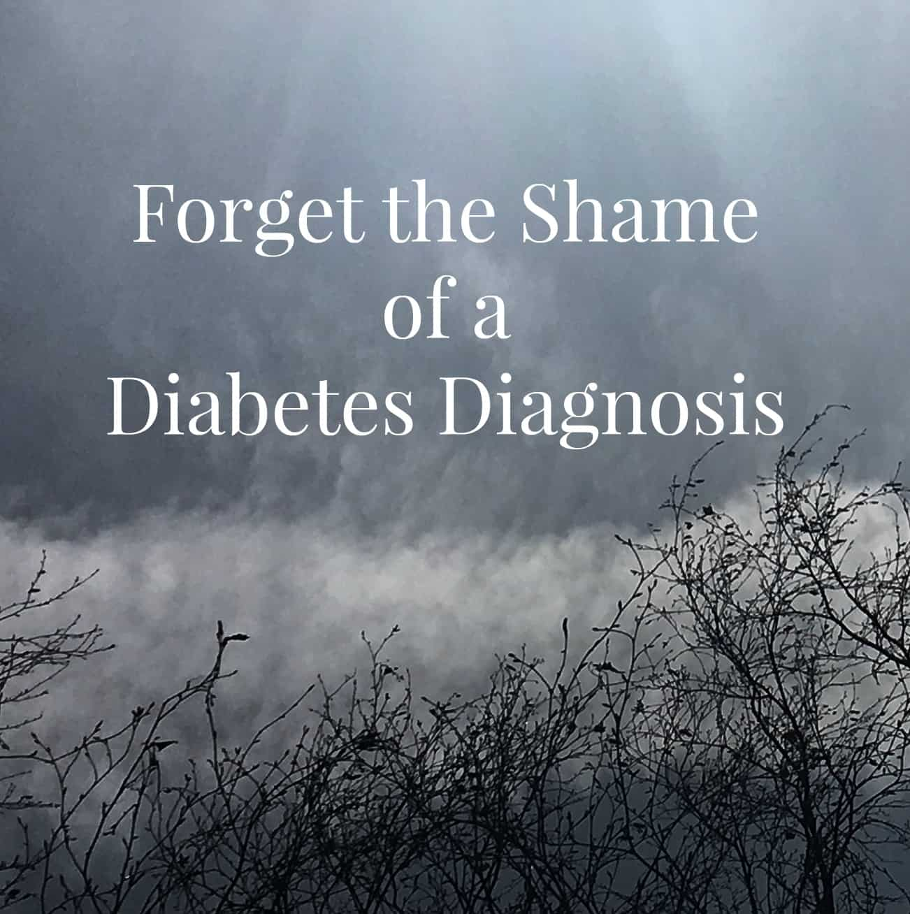 Forget the Shame of a Diabetes Diagnosis