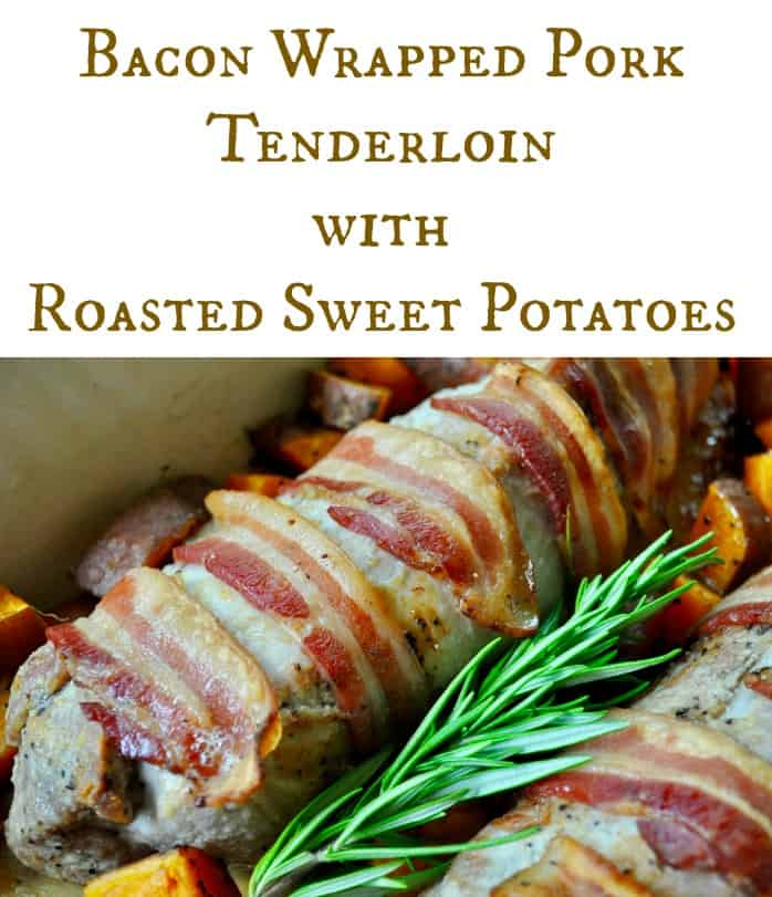 Bacon Wrapped Pork Tenderloin with Roasted Sweet Potatoes Main Dish Recipe