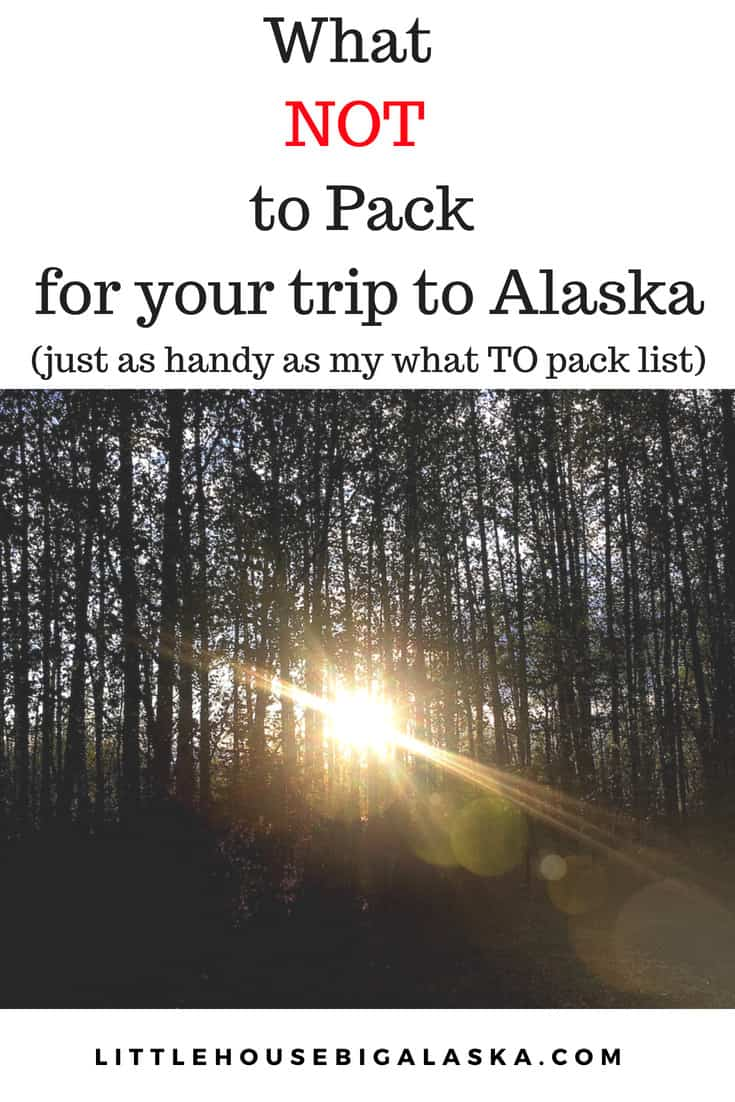what NOT to pack for a trip to Alaska