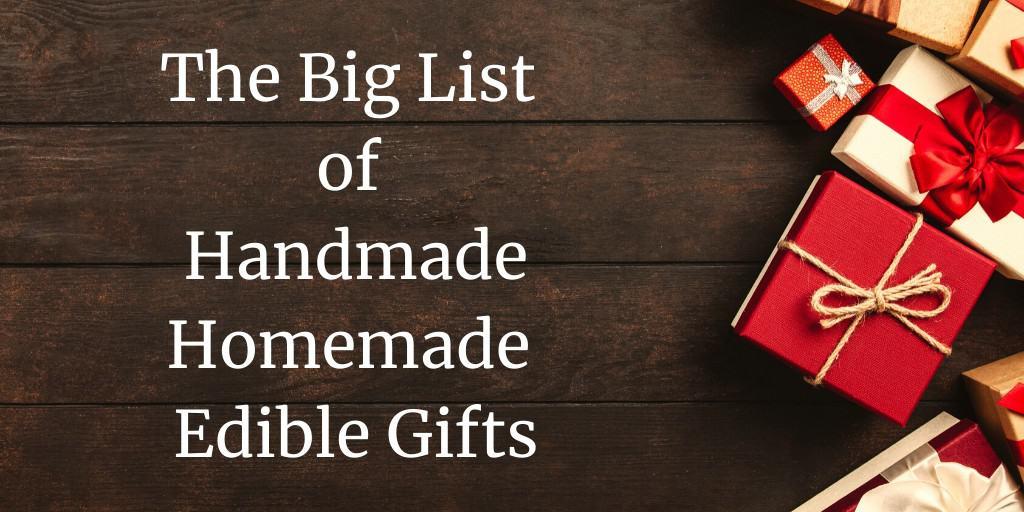 The BIG List of Handmade Homemade Edible Gifts